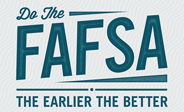 FASFA, the earlier the better.